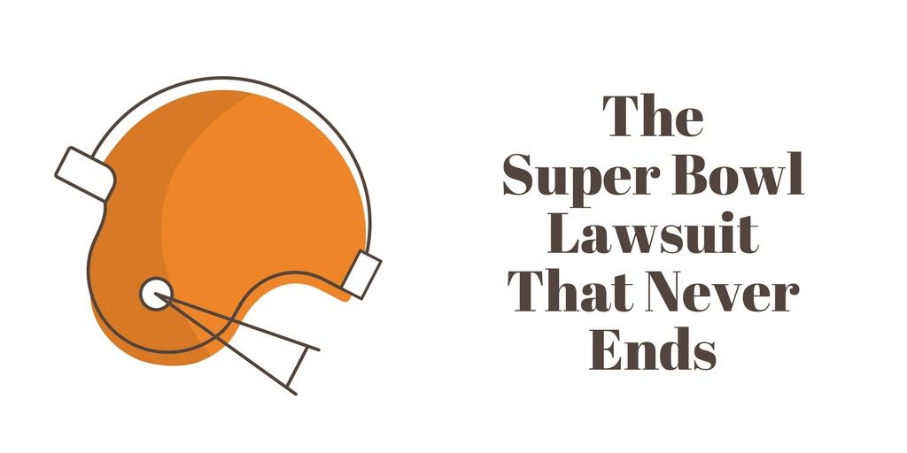 The Super Bowl Lawsuit That Never Ends