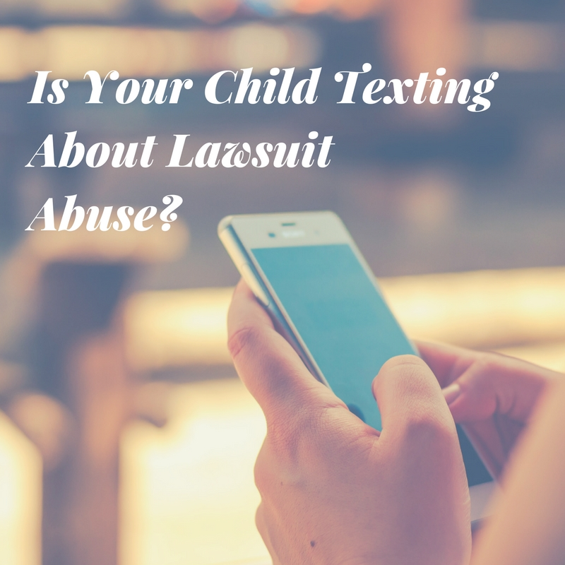 Is Your Child Texting About Lawsuit Abuse?